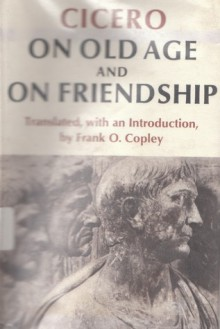 On Old Age and On Friendship - Cicero, Frank Copley