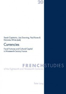 Currencies: Fiscal Fortunes and Cultural Capital in Nineteenth-Century France - Society of Dix-Neuvi Emistes