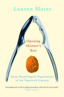 Opening Skinner's Box: Great Psychological Experiments of the Twentieth Century - Lauren Slater