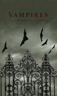Vampires: The Immortal Damned - John William Polidori, Mary Shelley, James Malcolm Rymer
