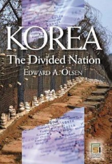 Korea, the Divided Nation - Edward A. Olsen