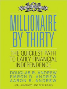 Millionaire by Thirty: The Quickest Path to Early Financial Independence (Audio) - Douglas R. Andrew, Emron D. Andrew, Aaron R. Andrew, Emron Andrew