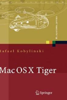 Mac OS X Tiger: Netzwerkgrundlagen, Netzwerkanwendungen, Verzeichnisdienste - Rafael Kobylinski