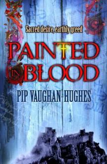 Painted in Blood - Pip Vaughan-Hughes