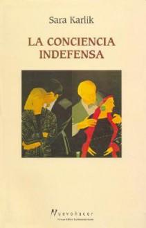 La Conciencia Indefensa: Novela - Sara Karlik