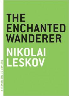 The Enchanted Wanderer - Nikolai Leskov, Ian Dreiblatt
