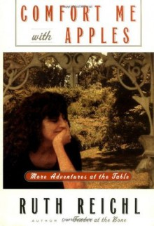Comfort Me with Apples: More Adventures at the Table - Ruth Reichl