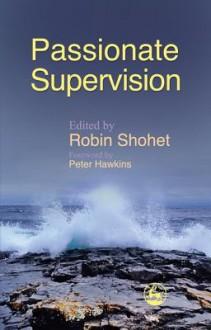 Passionate Supervision - Robin Shohet, Peter Hawkins, Jochen Encke