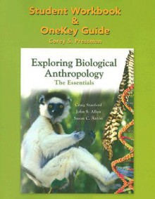 Exploring Biological Anthropology Student Workbook & Onekey Guide: The Essentials - Craig Stanford, John S. Allen, Susan C. Anton