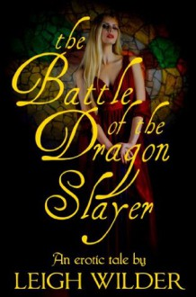 The Battle of the Dragon Slayer - Leigh Wilder