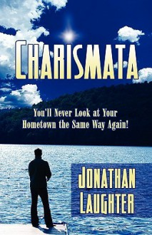 Charismata: You'll Never Look at Your Hometown the Same Way Again! - Jonathan Laughter