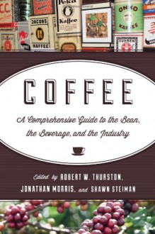 Coffee: A Comprehensive Guide to the Bean, the Beverage, and the Industry -