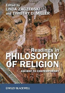 Readings in Philosophy of Religion: Ancient to Contemporary - Linda T. Zagzebski, Timothy D. Miller
