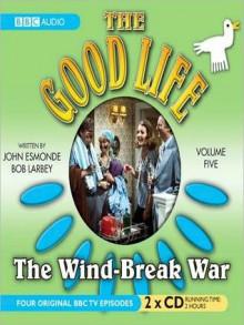The Wind-Break War: The Good Life, Volume 5 - John Esmonde, Bob Karbey, Richard Briers, Paul Eddington, Penelope Keith, Felicity Kendall