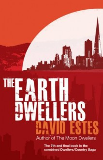 The Earth Dwellers (The Dwellers Saga) - David Estes