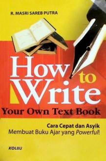 How to Write Your Own Text Book - R. Masri Sareb Putra