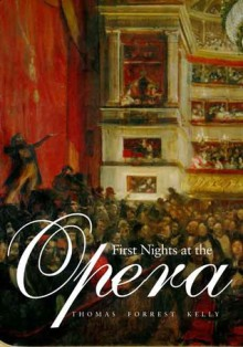 First Nights at the Opera - Thomas Forrest Kelly
