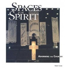 Spaces for Spirit: Adorning the Church - Nancy Chinn, David Philippart