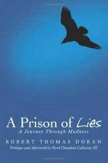 A Prison of Lies: A Journey Through Madness - Robert Thomas Doran