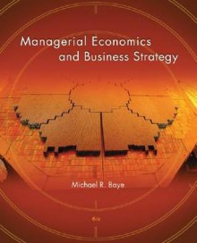 Managerial Economics and Business Strategy - Michael Baye