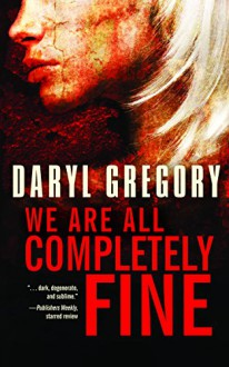 We Are All Completely Fine - Darryl Gregory
