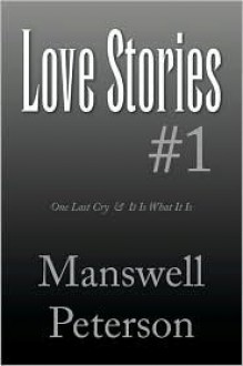 Love Stories #1: One Last Cry & It Is What It Is - Manswell Peterson