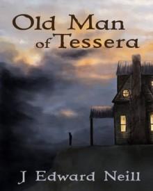 Old Man of Tessera - J Edward Neill
