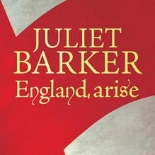 England, Arise: The People, the King, and the Great Revolt of 1381 - Juliet Barker, Carole Boyd