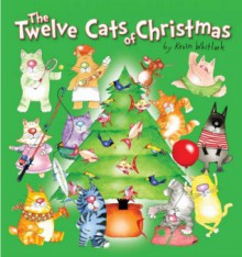 The Twelve Cats of Christmas (All the Creatures of Christmas) - Kevin Whitlark