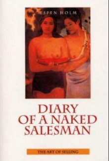 Diary of a Naked Salesman: A Business Novel About the Art of Selling - Espen Holm