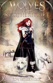 Wolves of the Northern Rift (A Magic & Machinery Novel Book 1) - Jon Messenger