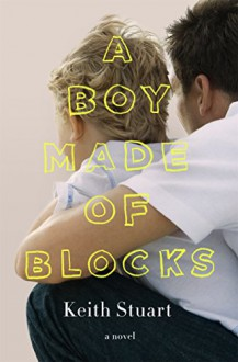 A Boy Made of Blocks: A Novel - Stuart Keith