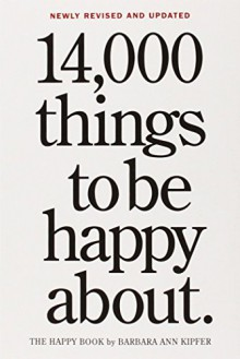 14,000 Things to Be Happy About.: Revised and Updated - Barbara Ann Kipfer