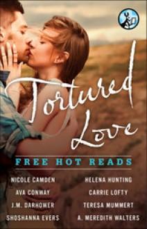 Tortured Love: Pocket Star New Adult Authors - Nicole Camden, Ava Conway, J.M. Darhower, Shoshanna Evers, Helena Hunting, Carrie Lofty, Teresa Mummert, A. Meredith Walters