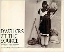 Dwellers at the Source: Southwestern Indian Photographs of A.C. Vroman, 1895-1904 - William Webb, Robert A. Weinstein