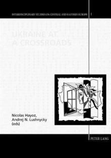 Ukraine at a Crossroads - Nicolas Hayoz, Andrej Lushnycky