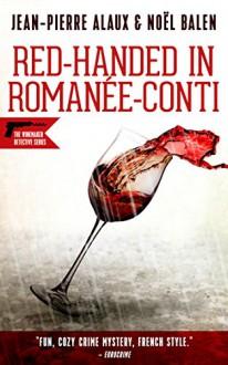 Red-handed in Romanée-Conti (Winemaker Detective) - Jean-Pierre Alaux,Noël Balen,Sally Pane