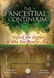 The Ancestral Continuum: Unlock the Secrets of Who You Really Are - Natalia O' Sullivan, Nicola Graydon