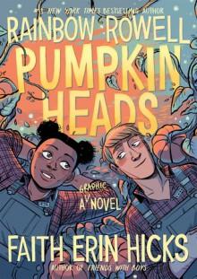 Pumpkinheads - Rainbow Rowell,Faith Erin Hicks