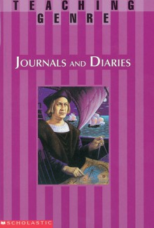Teaching Genre: Journals & Diaries: A Complete Unit That Helps Students Explore This Exciting Genre and Become Better Readers and Writers - Terry Cooper, Scholastic Inc.