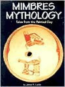Mimbres Mythology: Tales from the Painted Clay - James R. Cunkle