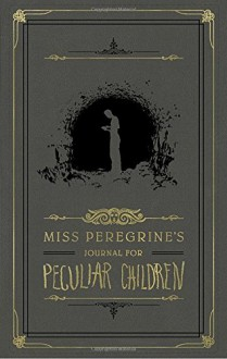 Miss Peregrine's Journal for Peculiar Children (Miss Peregrine's Peculiar Children) - Ransom Riggs