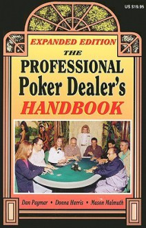 The Professional Poker Dealer's Handbook: Expanded Edition - Dan Paymar, Mason Malmuth, Donna Harris