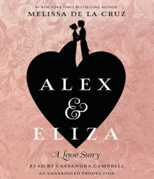 Alex and Eliza: A Love Story - Melissa de la Cruz, Cassandra Campbell