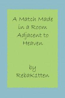 A Match Made in a Room Adjacent to Heaven - RebaK1tten