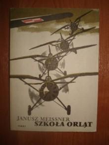 Szkoła orląt - Janusz Meissner
