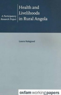 Health and Livelihoods in Rural Angola: A Participatory Research Project - Laura Habgood