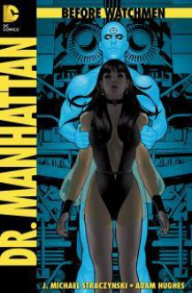 Before Watchmen: Dr. Manhattan #1 - J. Michael Straczynski, John Higgins, Adam Hughes