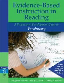 Evidence-Based Instruction in Reading: A Professional Development Guide to Vocabulary - Evangeline Newton, Timothy V. Rasinski, Nancy D. Padak