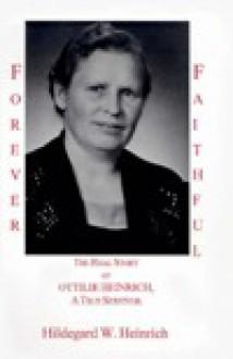 Forever Faithful - Hildegard W. Heinrich